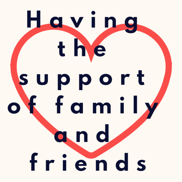 Having the support of family and friends