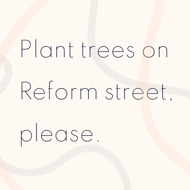 Plant trees on Reform street, please.