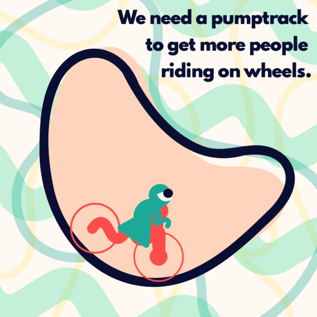 We need a pumptrack to get more people riding on wheels.