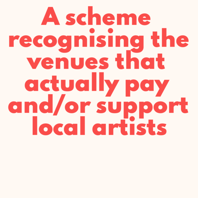 A scheme recognising the venues that actually pay and/or support local artists