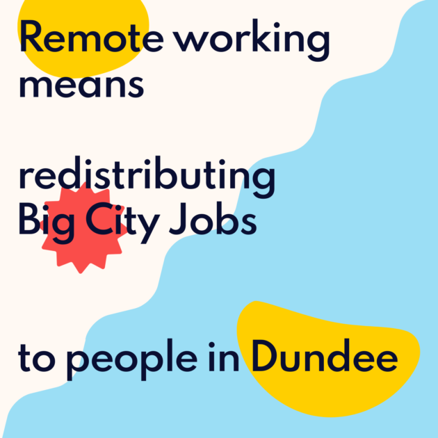 Remote working means redistributing Big City Jobs to people in Dundee