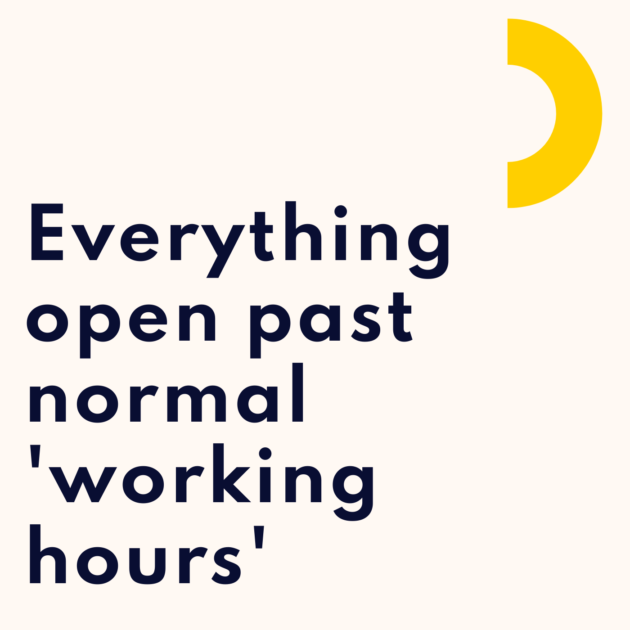 Everything open past normal 'working hours'