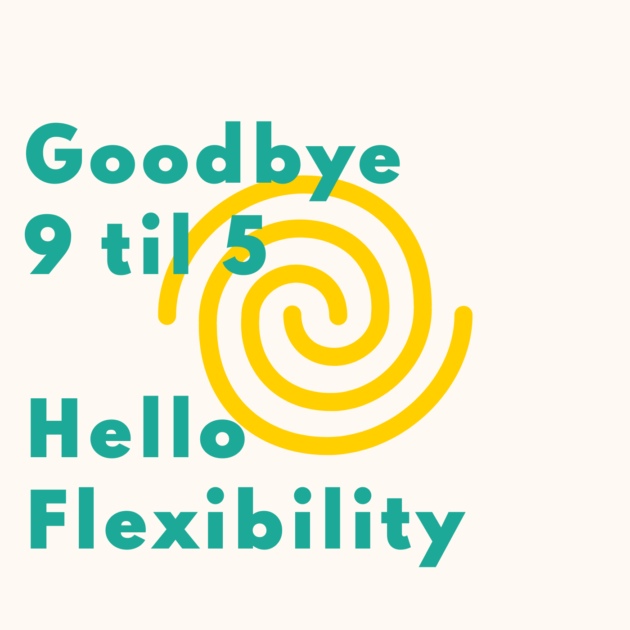 Goodbye 9 til 5 Hello Flexibility