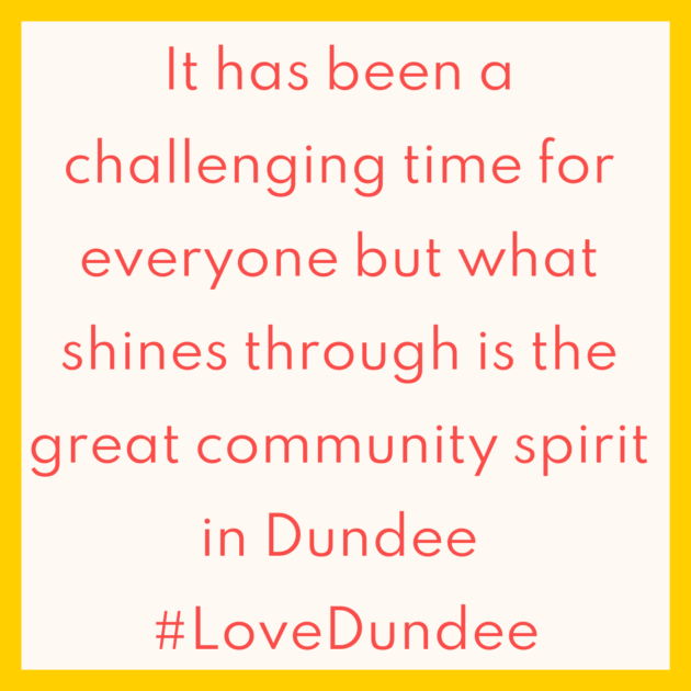 It has been a challenging time for everyone but what shines through is the great community spirit in Dundee #LoveDundee