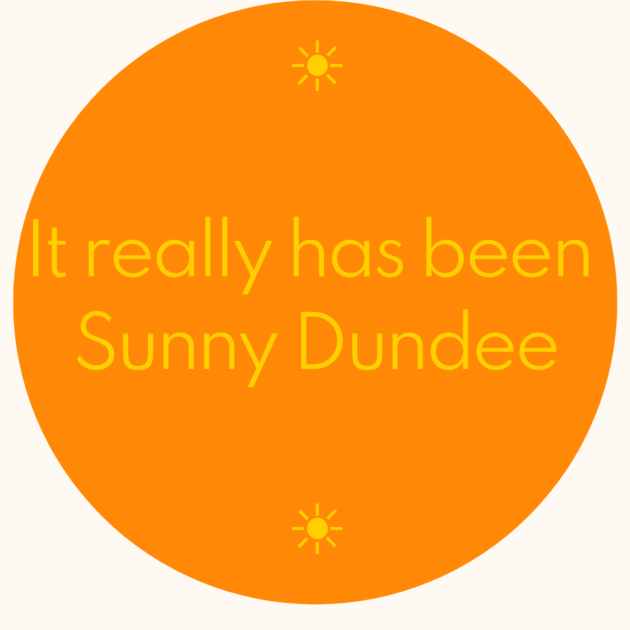☀️ It really has been Sunny Dundee ☀️