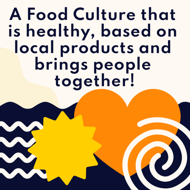 A Food Culture that is healthy, based on local products and brings people together!