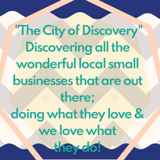 """The City of Discovery"" Discovering all the wonderful local small businesses that are out there; doing what they love & we love what they do!"