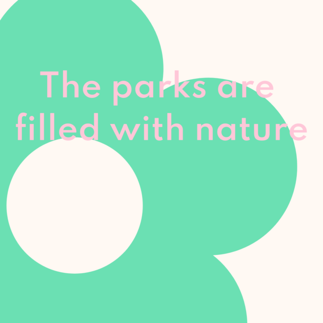 The parks are filled with nature