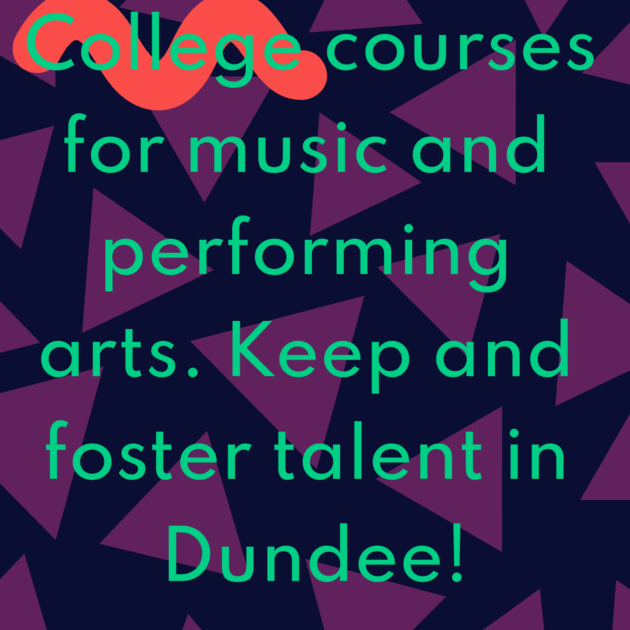 College courses for music and performing arts. Keep and foster talent in Dundee!