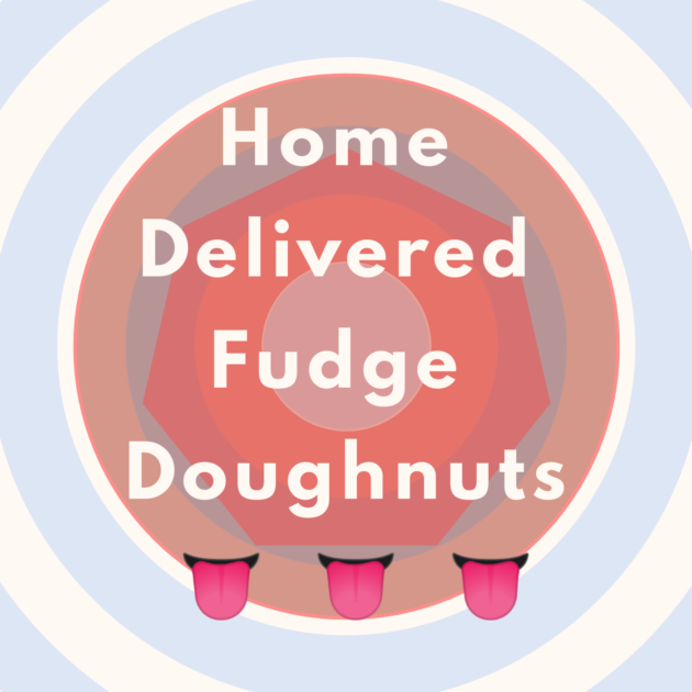 Home Delivered Fudge Doughnuts 👅 👅 👅