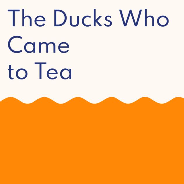 The Ducks Who Came to Tea