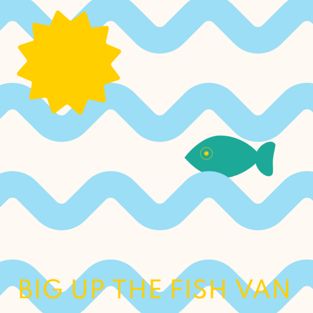 BIG UP THE FISH VAN