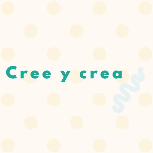 Cree y crea