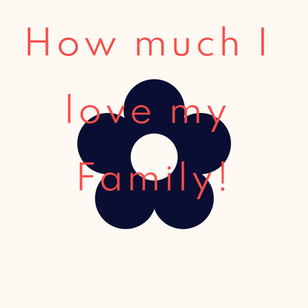 How much I love my Family!