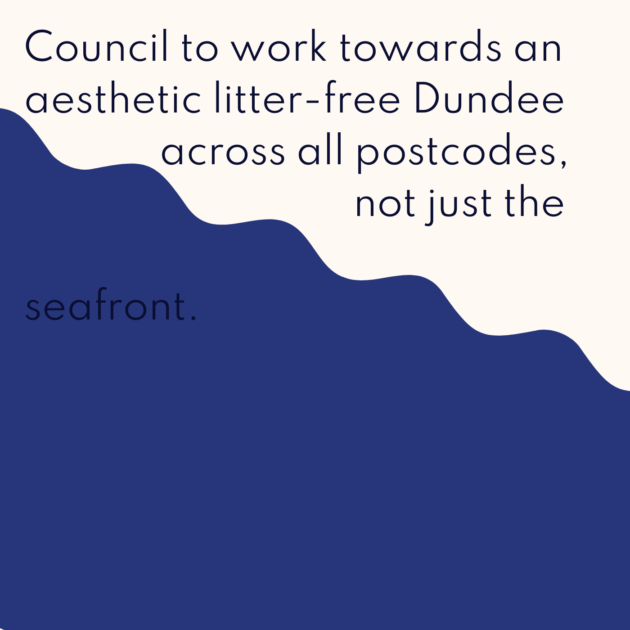 Council to work towards an aesthetic litter-free Dundee across all postcodes, not just the seafront.