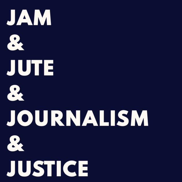 JAM & JUTE & JOURNALISM & JUSTICE