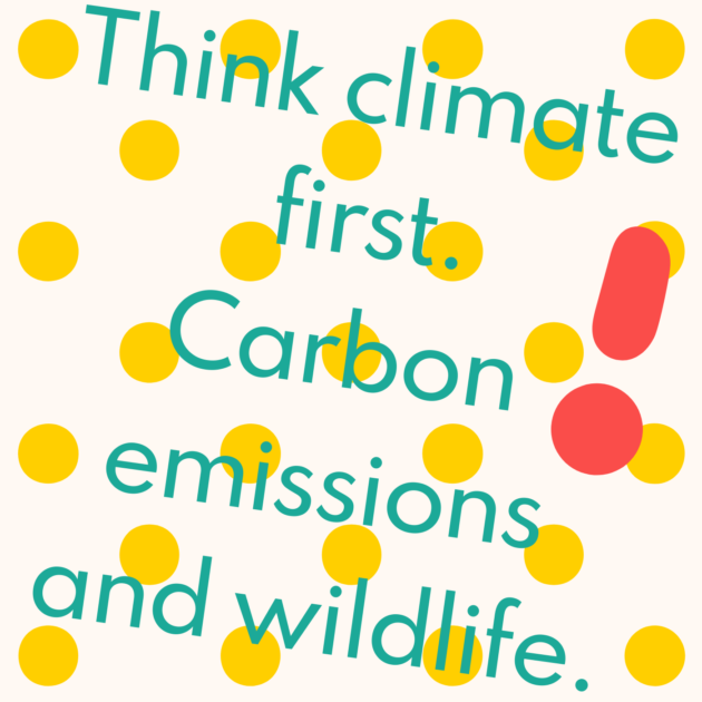 Think climate first. Carbon emissions and wildlife.