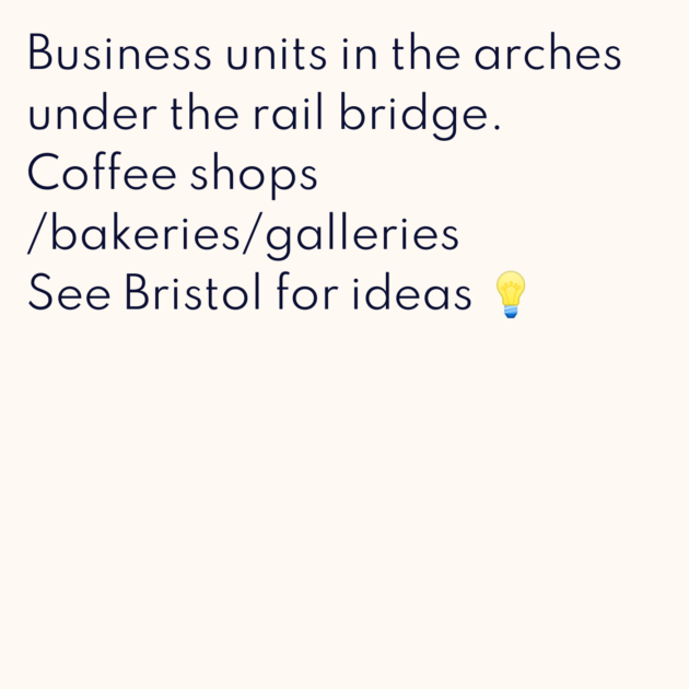 Business units in the arches under the rail bridge. Coffee shops /bakeries/galleries See Bristol for ideas 💡