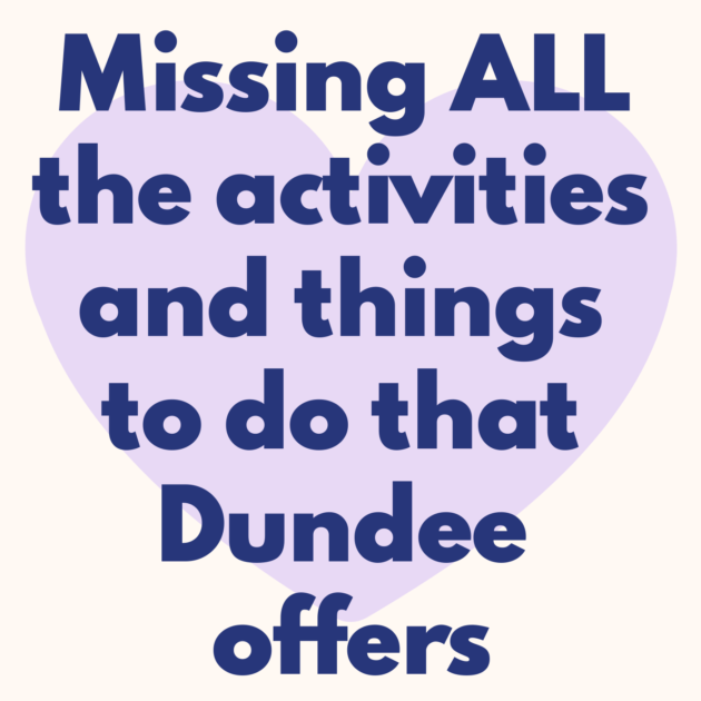 Missing ALL the activities and things to do that Dundee offers