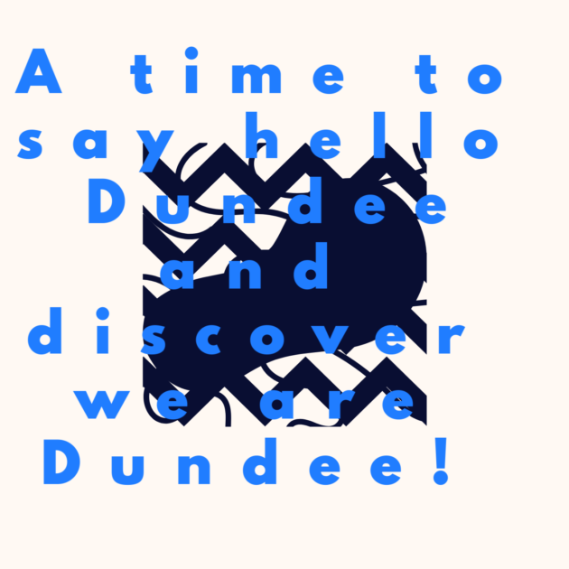 A time to say hello Dundee and discover we are Dundee!