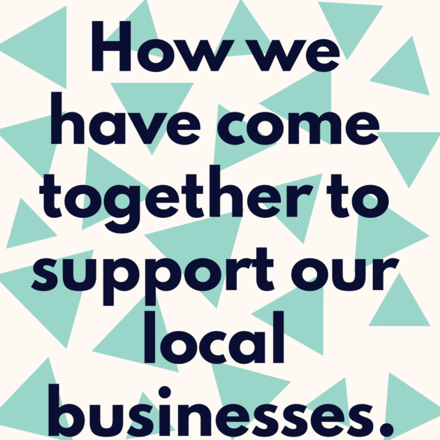 How we have come together to support our local businesses.