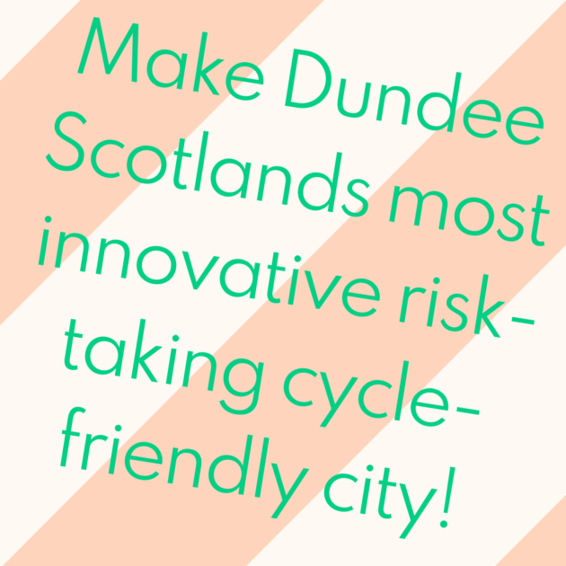 Make Dundee Scotlands most innovative risk-taking cycle-friendly city!