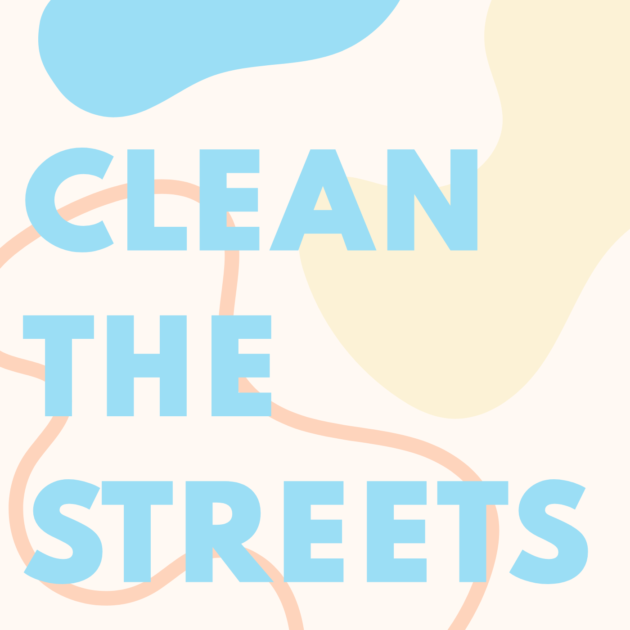 CLEAN THE STREETS