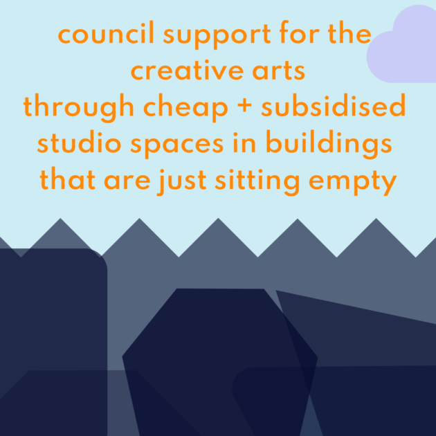 council support for the creative arts through cheap + subsidised studio spaces in buildings that are just sitting empty