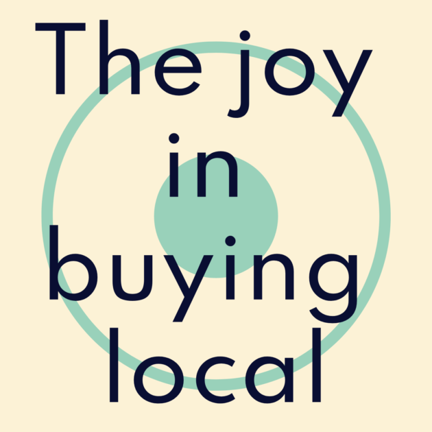 The joy in buying local